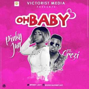 Pinky Jay - Oh Baby (ft. Orezi)